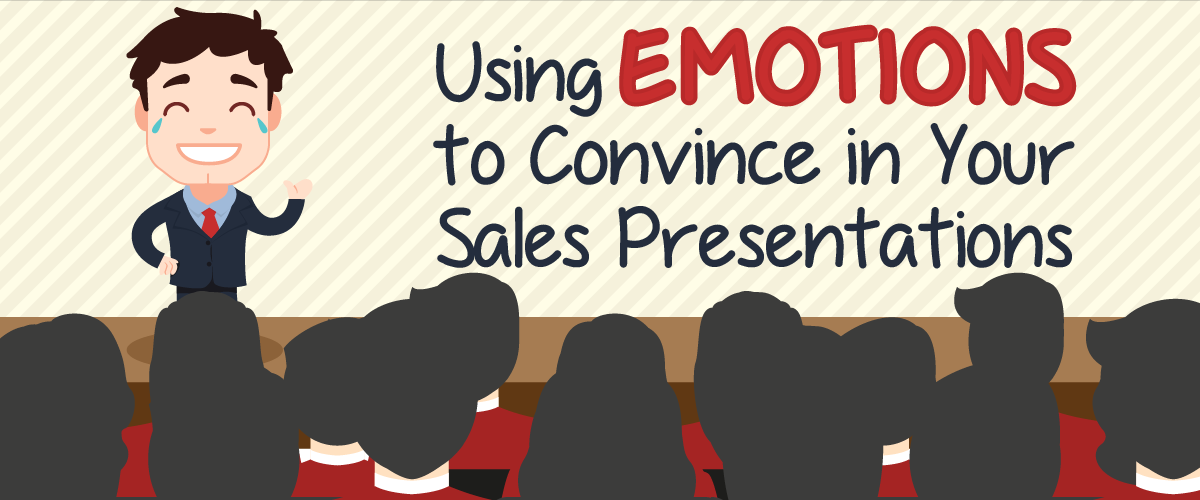 Using Emotions to Convince in Your Sales Presentations